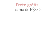 Frete grátis acima de R$350